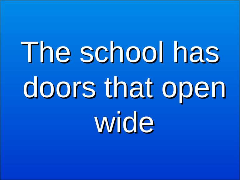 The school has doors that open wide