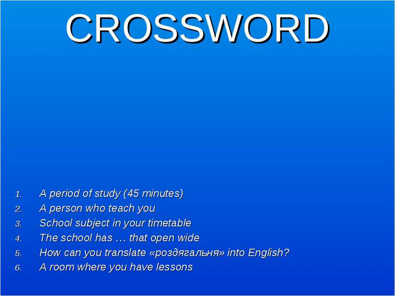 CROSSWORD A period of study (45 minutes) A person who teach you School subjec...