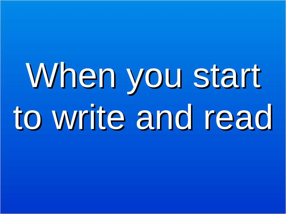 When you start to write and read