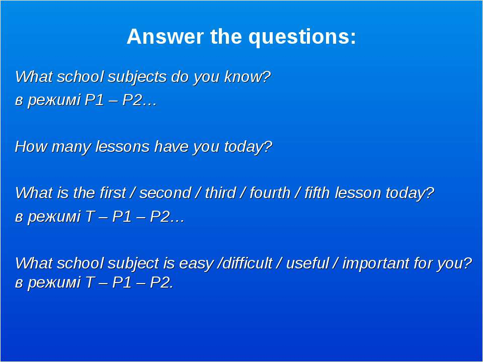 Answer the questions: What school subjects do you know? в режимі P1 – P2… How...