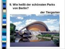 9. Wie heißt der schönsten Parks von Berlin? der Tiergarten