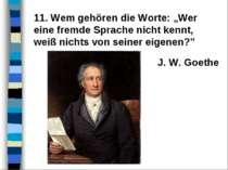 """11. Wem gehören die Worte: """"Wer eine fremde Sprache nicht kennt, weiß nichts ..."""