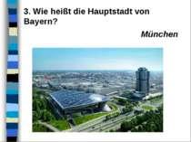 3. Wie heißt die Hauptstadt von Bayern? München