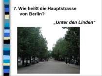 """7. Wie heißt die Hauptstrasse von Berlin? """"Unter den Linden"""""""