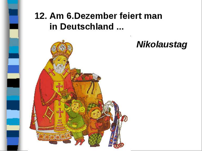 12. Am 6.Dezember feiert man in Deutschland ... Nikolaustag
