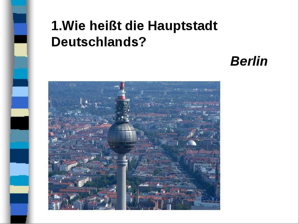 Wie heißt die Hauptstadt Deutschlands? Berlin