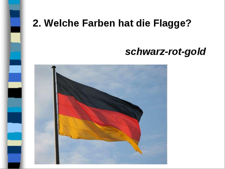 2. Welche Farben hat die Flagge? schwarz-rot-gold