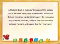 A National Park is 'national' because of the special value the area has for t...