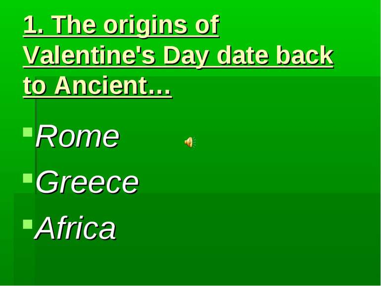 1. The origins of Valentine's Day date back to Ancient… Rome Greece Africa