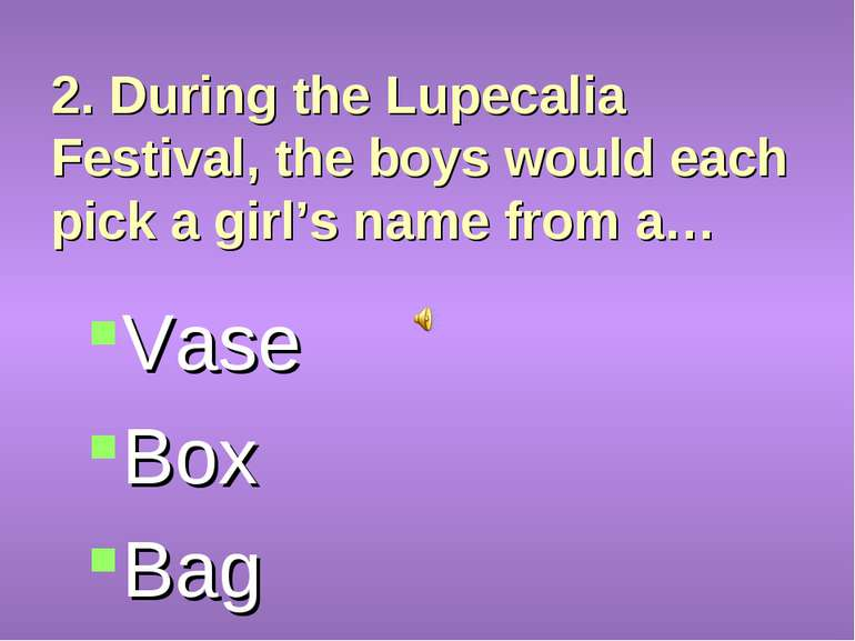 2. During the Lupecalia Festival, the boys would each pick a girl's name from...