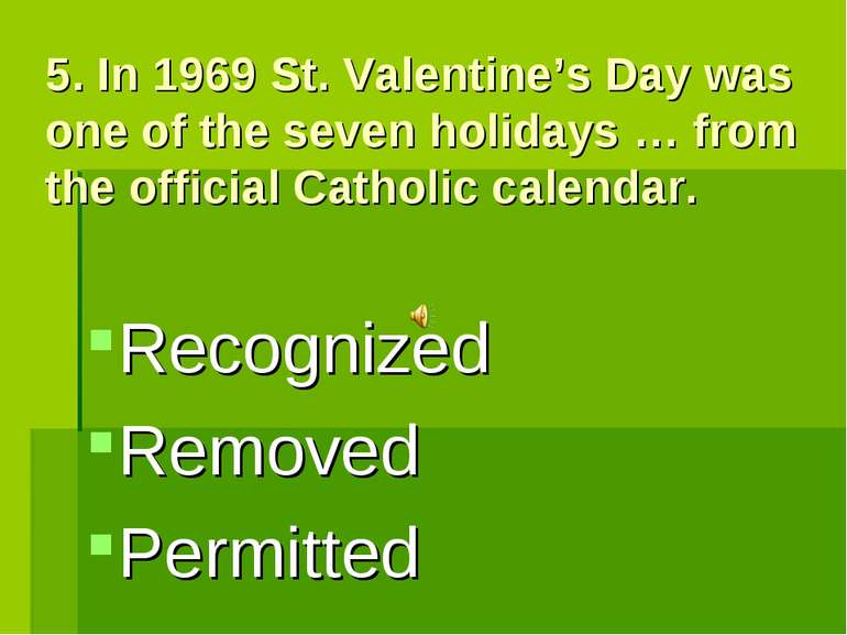 5. In 1969 St. Valentine's Day was one of the seven holidays … from the offic...