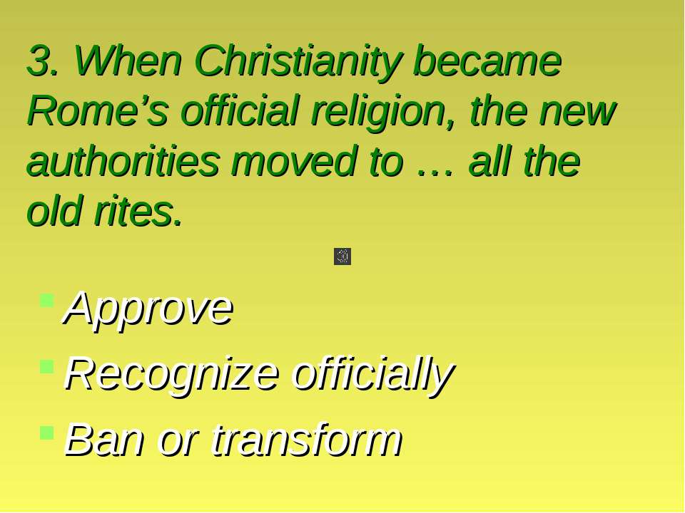 3. When Christianity became Rome's official religion, the new authorities mov...