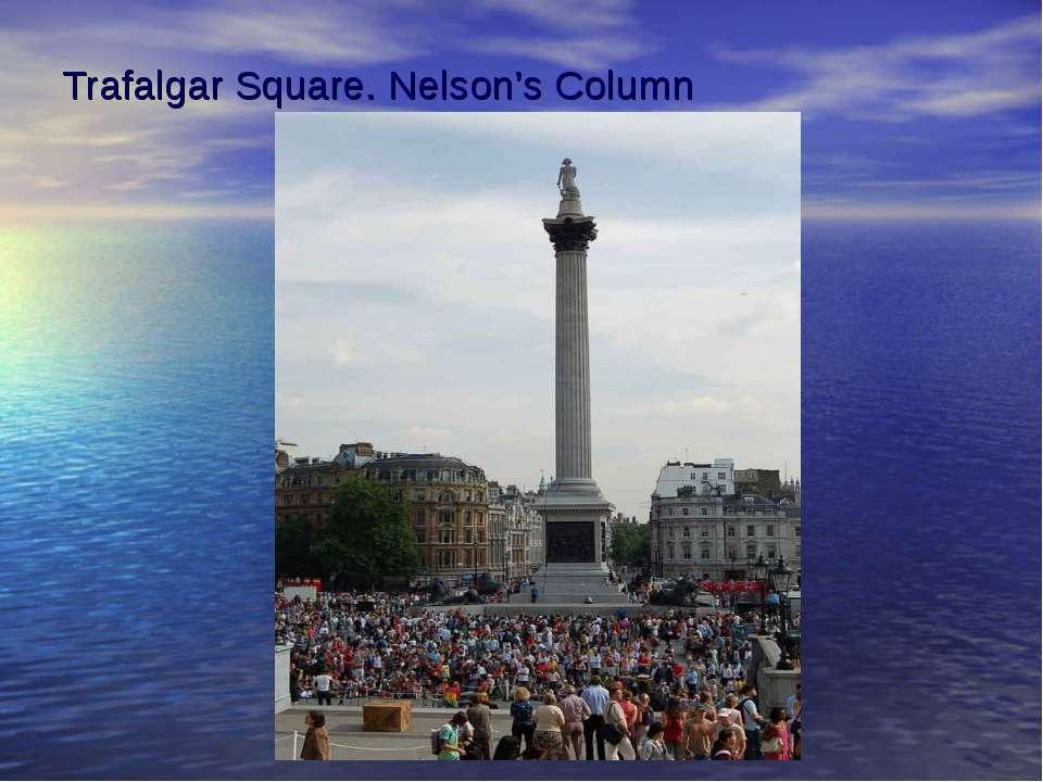 Trafalgar Square. Nelson's Column