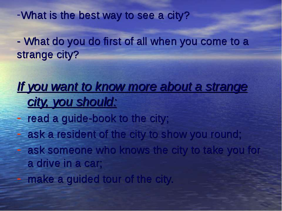 What is the best way to see a city? - What do you do first of all when you co...