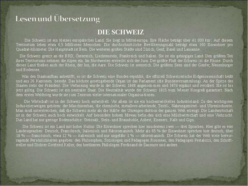 DIE SCHWEIZ Die Schweiz ist ein kleines europäisches Land. Sie liegt in Mitte...