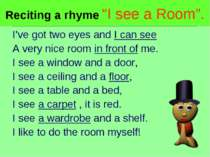"Reciting a rhyme ""I see a Room"". I've got two eyes and I can see A very nice ..."
