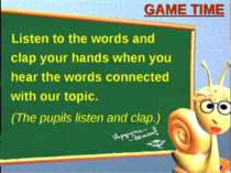 GAME TIME Listen to the words and clap your hands when you hear the words con...