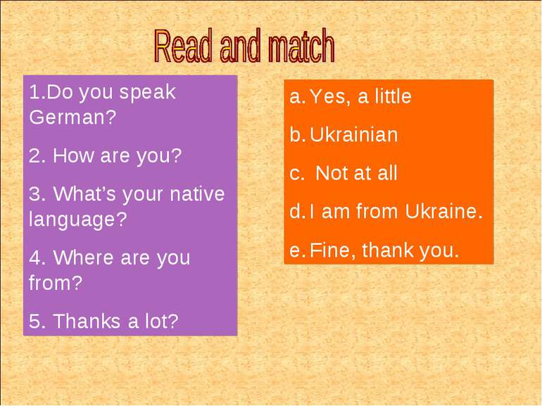 1.Do you speak German? 2. How are you? 3. What's your native language? 4. Whe...