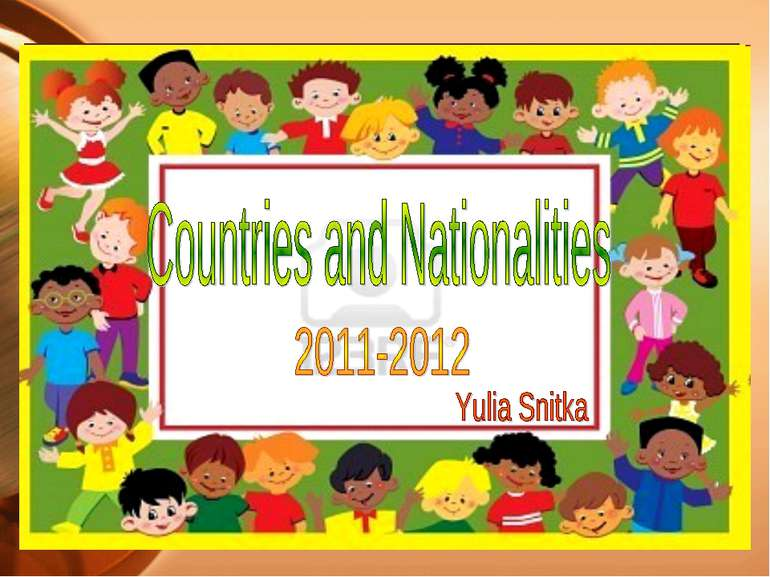 Countries and Nationalities 2011-2012 Yulia Snitka