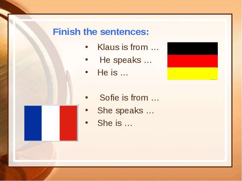 Finish the sentences: Klaus is from … He speaks … He is … Sofie is from … She...