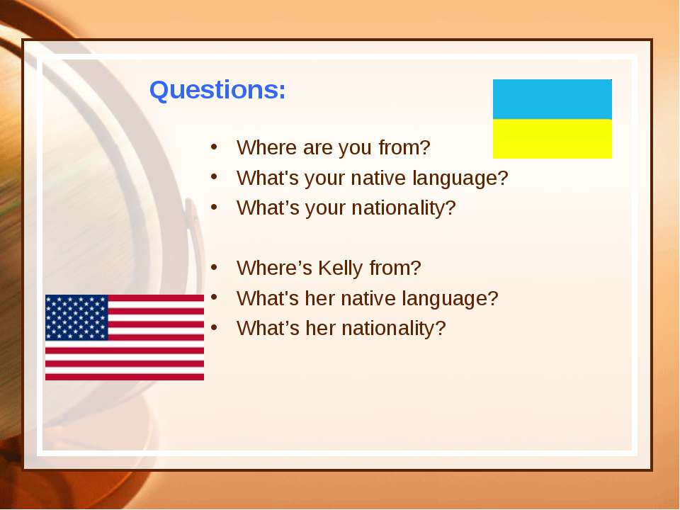Questions: Where are you from? What's your native language? What's your natio...