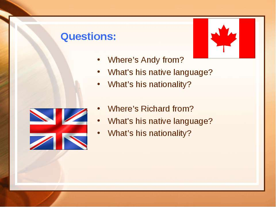 Questions: Where's Andy from? What's his native language? What's his national...