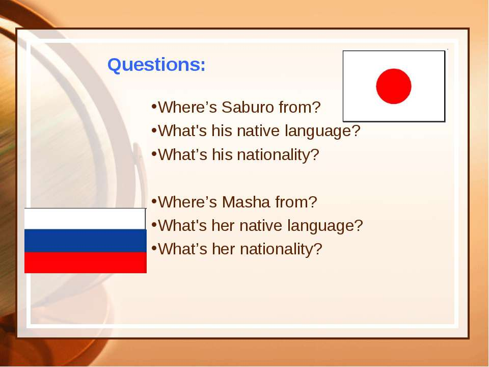 Questions: Where's Saburo from? What's his native language? What's his nation...