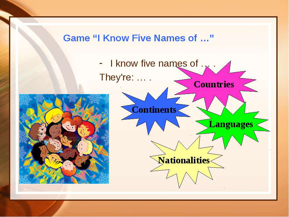 "Game ""I Know Five Names of …"" I know five names of … . They're: … . Continent..."