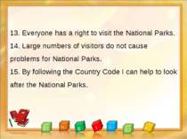 13. Everyone has a right to visit the National Parks. 14. Large numbers of vi...