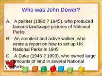 Who was John Dower? A painter (1880 ? 1945), who produced famous landscape pi...