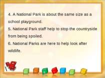 4. A National Park is about the same size as a school playground. 5. National...
