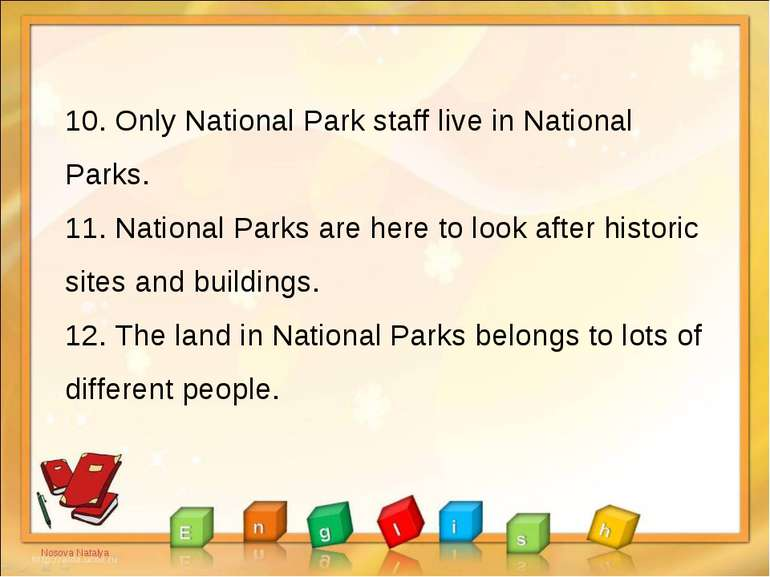 10. Only National Park staff live in National Parks. 11. National Parks are h...