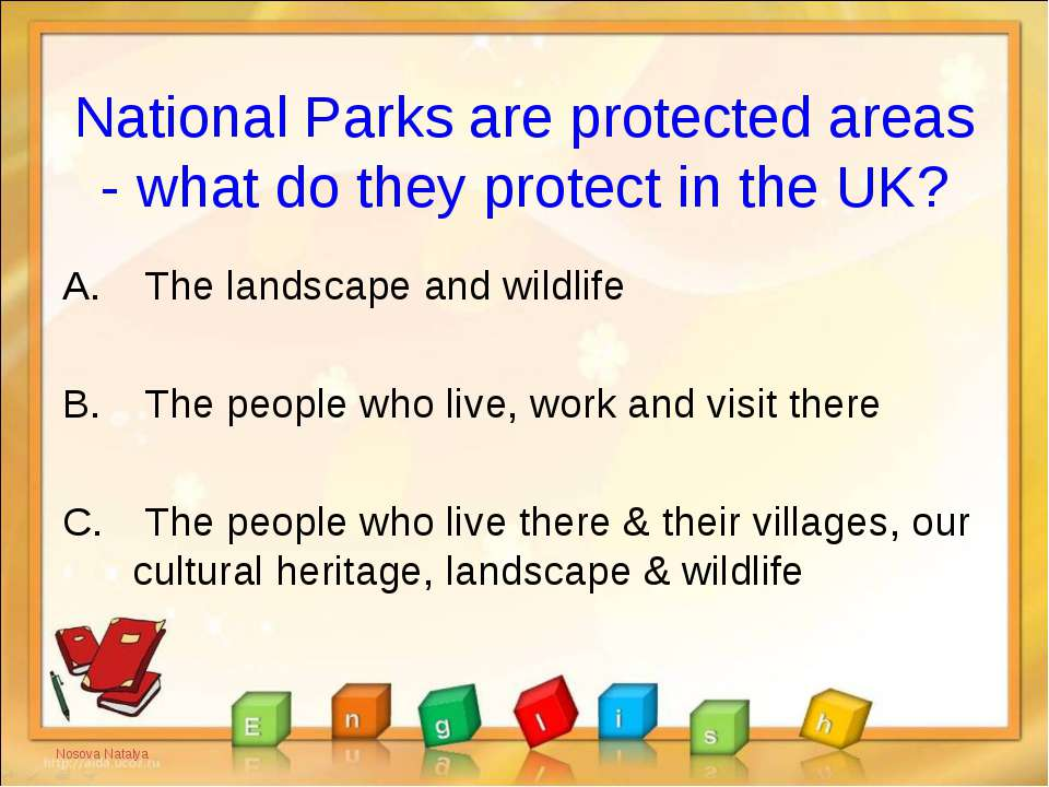 National Parks are protected areas - what do they protect in the UK? The land...