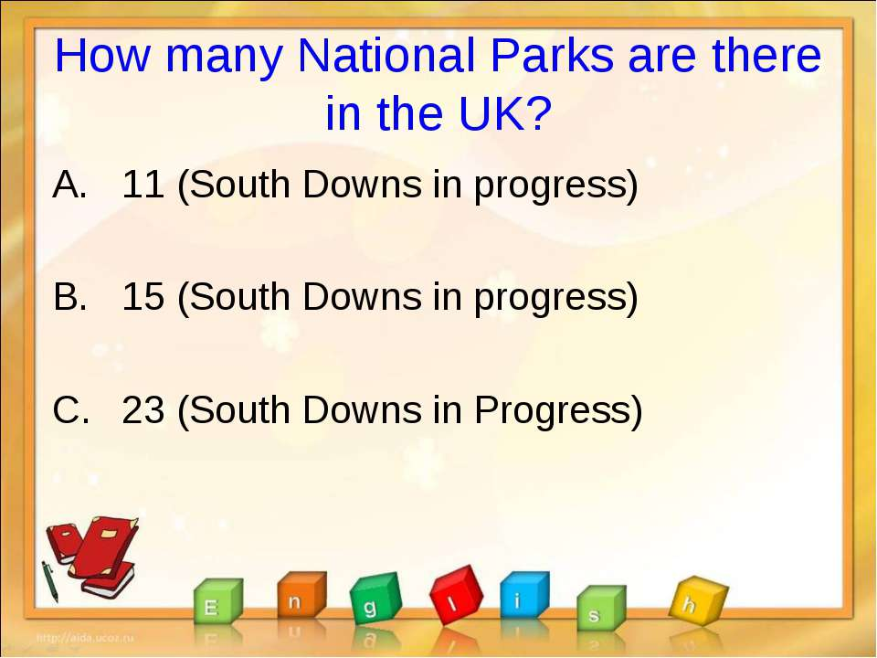 How many National Parks are there in the UK? 11 (South Downs in progress) 15 ...
