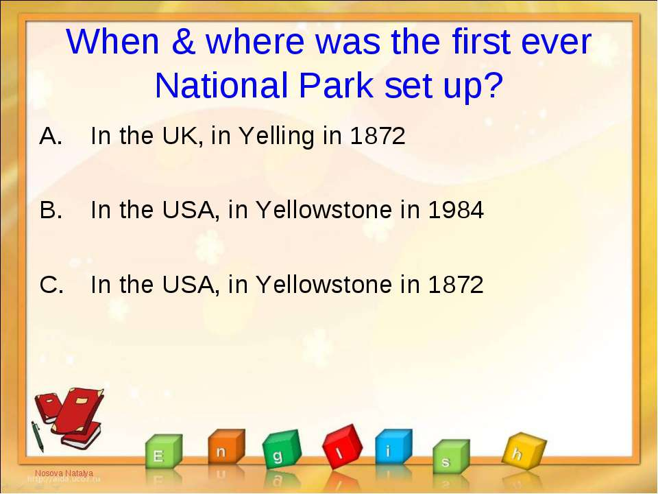 When & where was the first ever National Park set up? In the UK, in Yelling i...