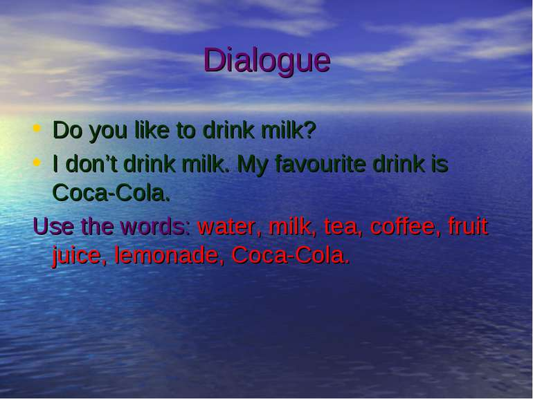 Dialogue Do you like to drink milk? I don't drink milk. My favourite drink is...