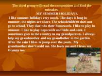 The third group will read the composition and find the mistakes. MY SUMMER HO...