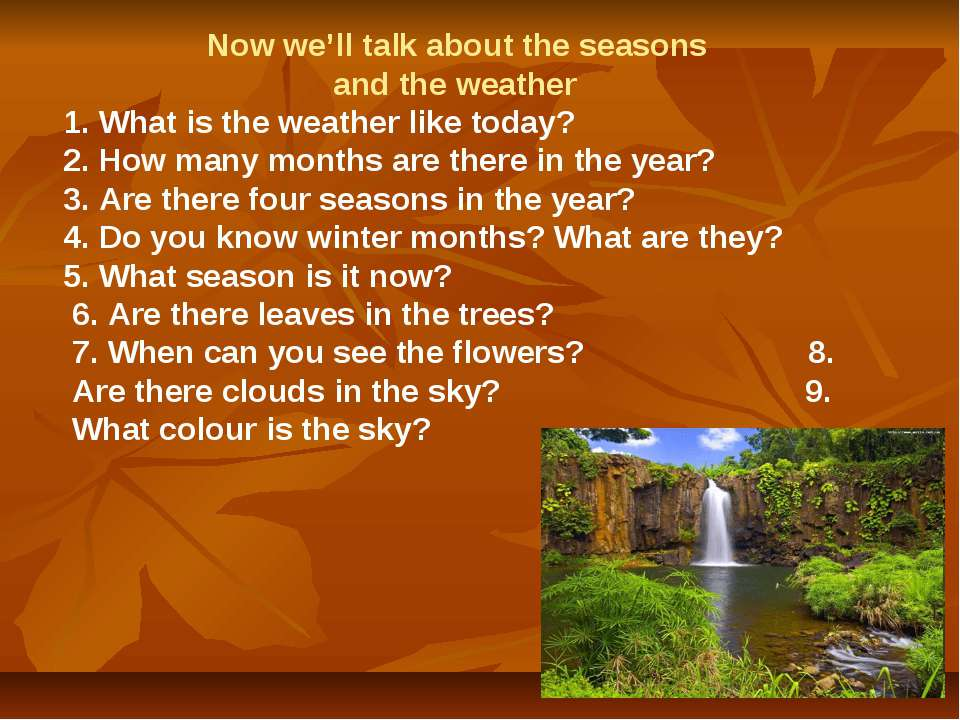 Now we'll talk about the seasons and the weather 1. What is the weather like ...