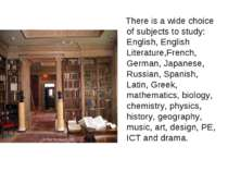 There is a wide choice of subjects to study: English, English Literature,Fren...
