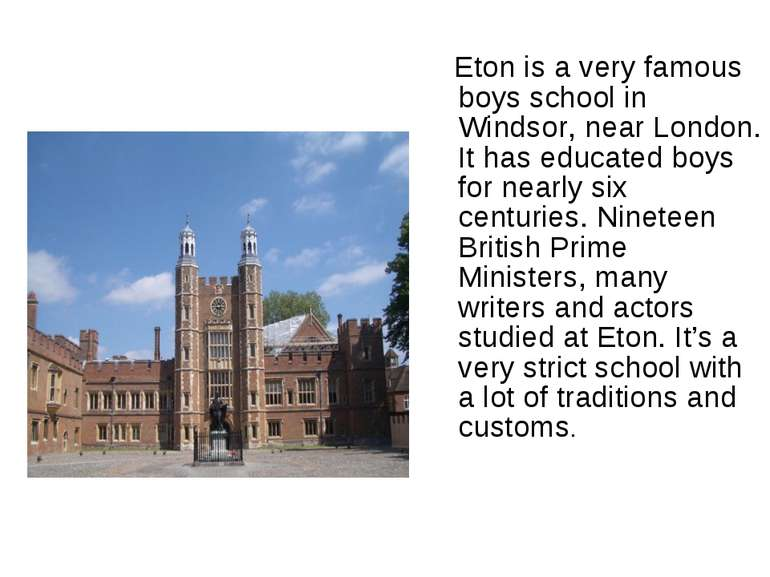 Eton is a very famous boys sсhool in Windsor, near London. It has educated bo...