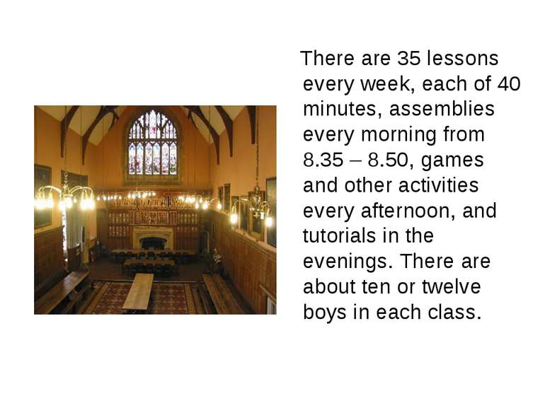 There are 35 lessons every week, each of 40 minutes, assemblies every morning...