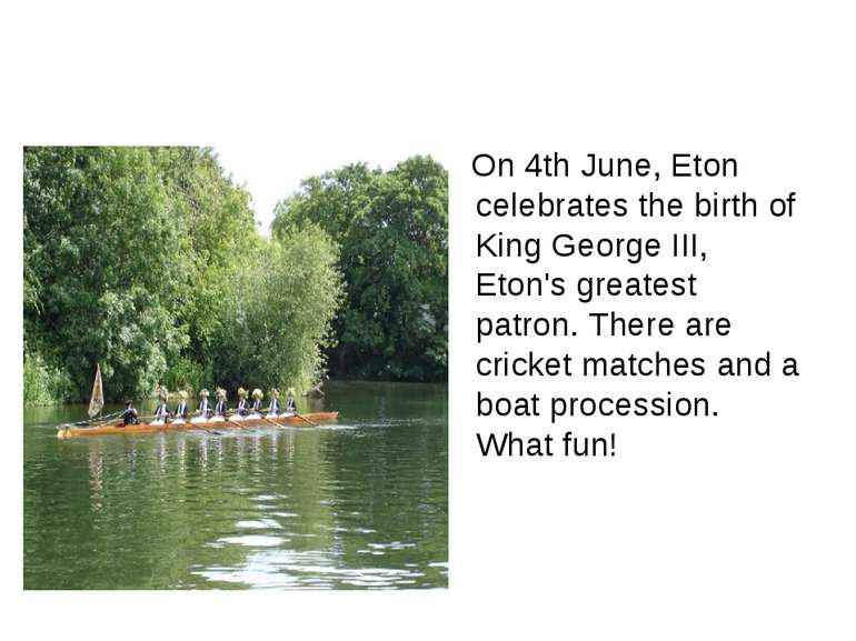 On 4th June, Eton celebrates the birth of King George III, Eton's greatest pa...