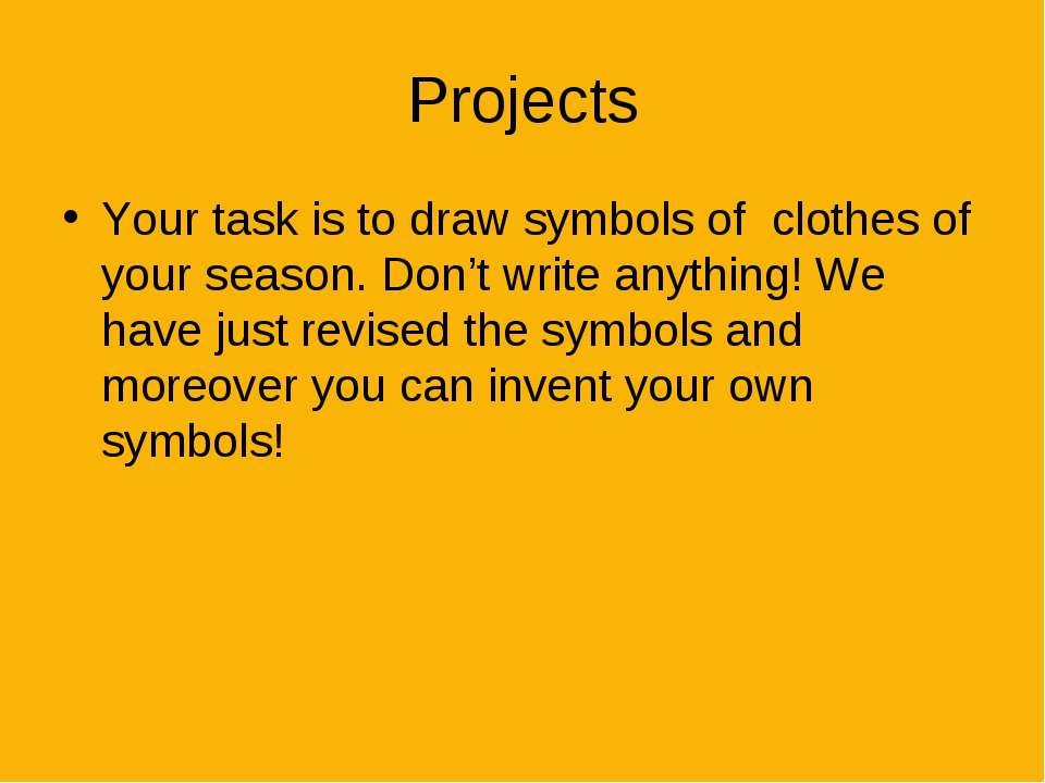 Projects Your task is to draw symbols of clothes of your season. Don't write ...