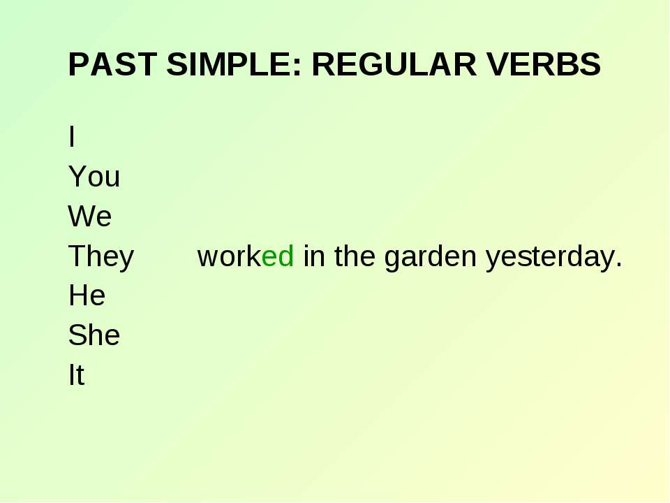 PAST SIMPLE: REGULAR VERBS worked in the garden yesterday. I You We They He S...