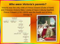 Who were Victoria's parents? Victoria was the only child of Prince Edward (Du...