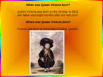 When was Queen Victoria born? Queen Victoria was born on the 24 May in 1819. ...