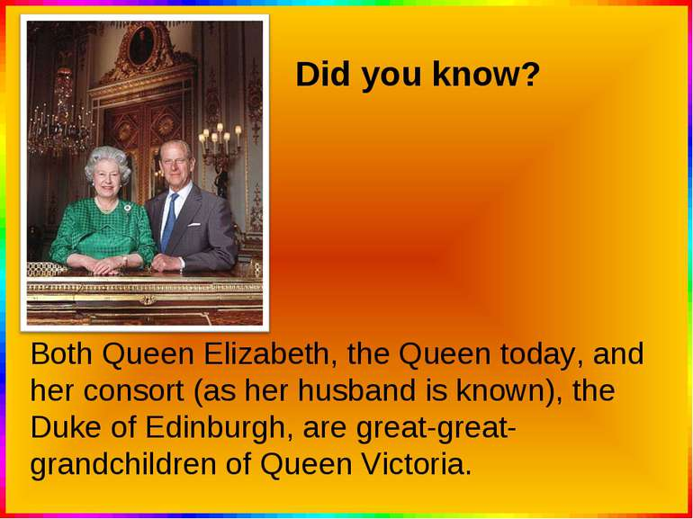 Did you know? Both Queen Elizabeth, the Queen today, and her consort (as her ...