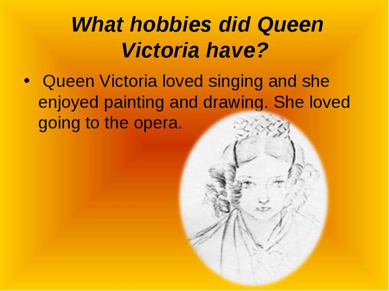 What hobbies did Queen Victoria have? Queen Victoria loved singing and she en...