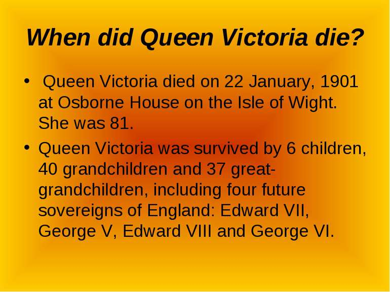 When did Queen Victoria die? Queen Victoria died on 22 January, 1901 at Osbor...
