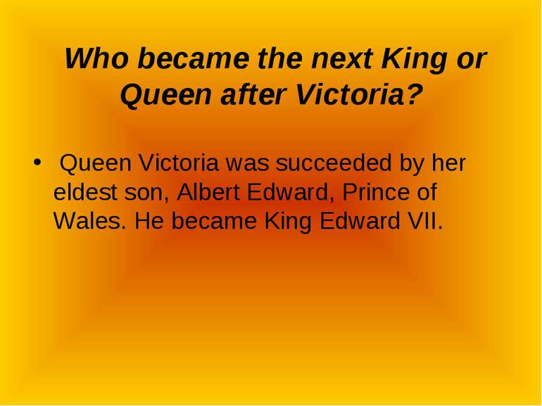 Who became the next King or Queen after Victoria? Queen Victoria was succeede...